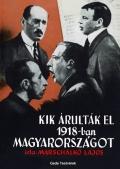 Marschalkó Lajos: Kik árulták el 1918-ban Magyarországot