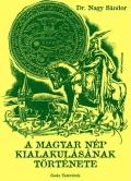 Dr. Nagy Sándor : A magyar nép kialakulásának története
